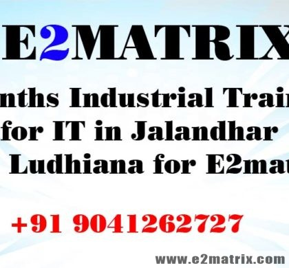 Get 6 months industrial training for IT in Jalandhar and Ludhiana for E2matrix