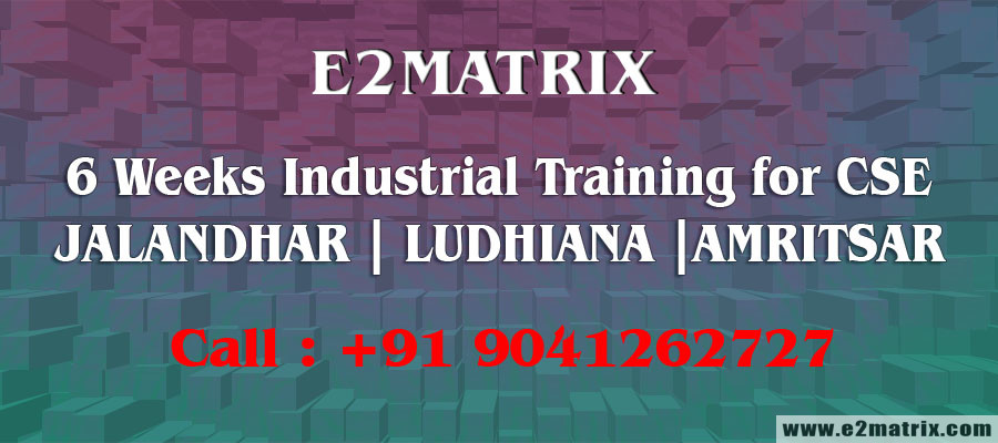 6 weeks industrial training for CSE in Jalandhar | Ludhiana | Amritsar