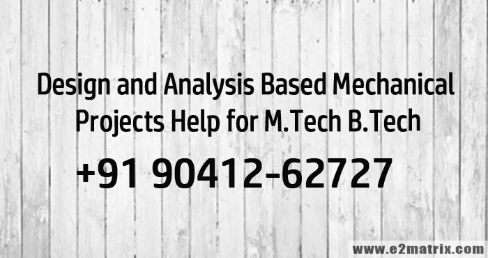 Design and Analysis Based Mechanical Projects Help for M.Tech B.Tech