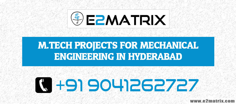 M.Tech Projects for Mechanical Engineering in Hyderabad