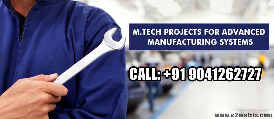M Tech Projects for Advanced Manufacturing Systems