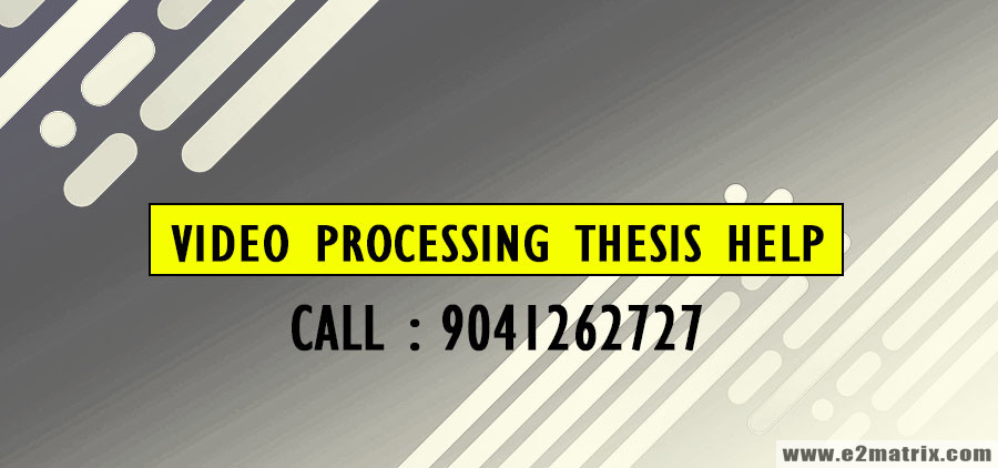 M.Tech & PhD Thesis Help in Video Processing | Research Guidance