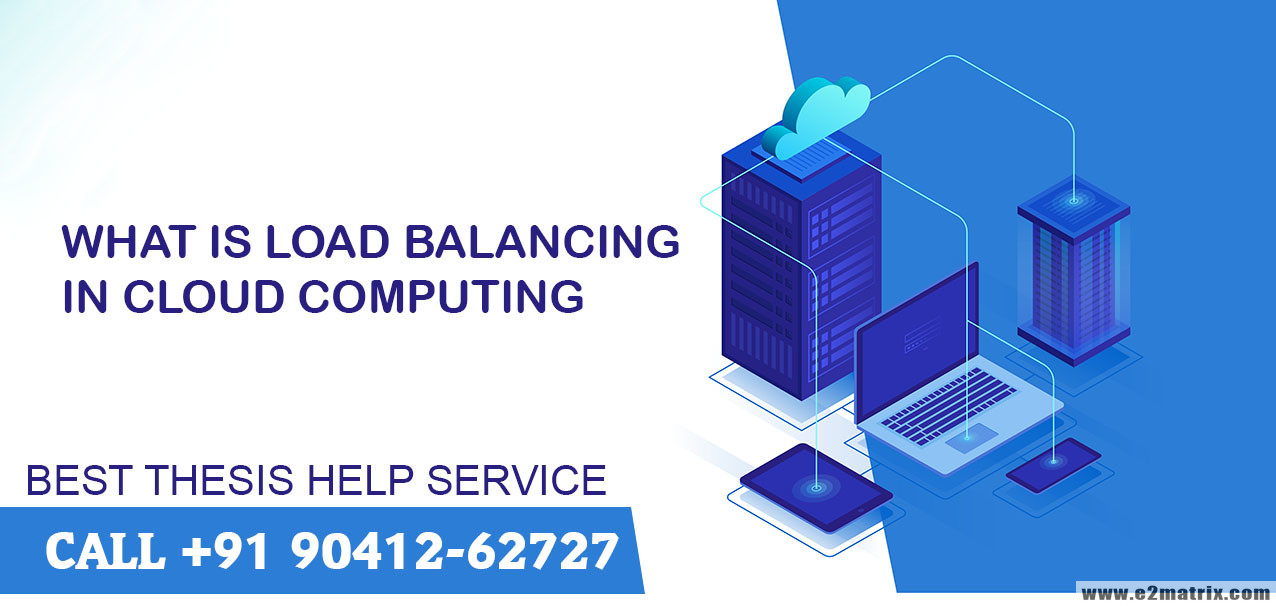 Load Balancing in Cloud Computing Thesis Help | Research Guidance