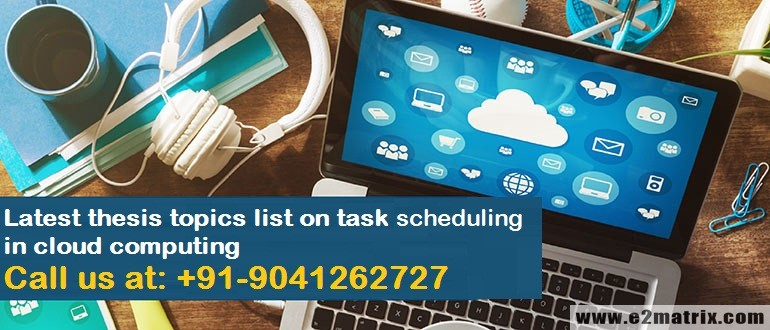 Latest thesis topics list on task scheduling in Cloud Computing