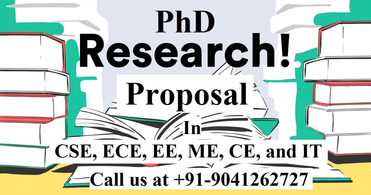 PhD Research Proposal in CSE, ECE, EE, ME, CE, and IT