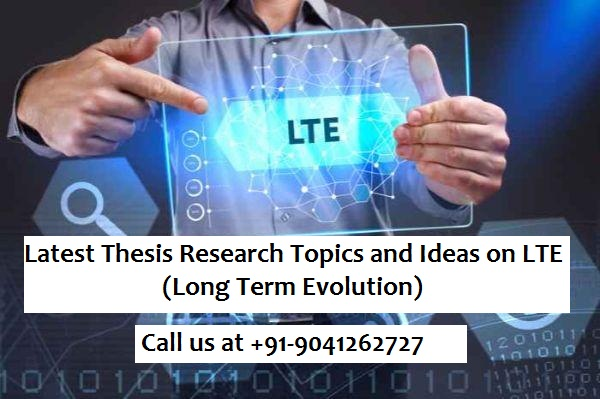 Latest Thesis research topics and ideas on lte (long term evolution)